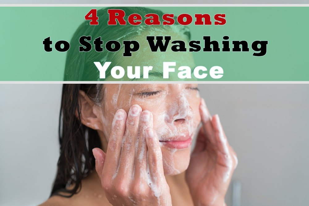 4 reasons to stop washing your face