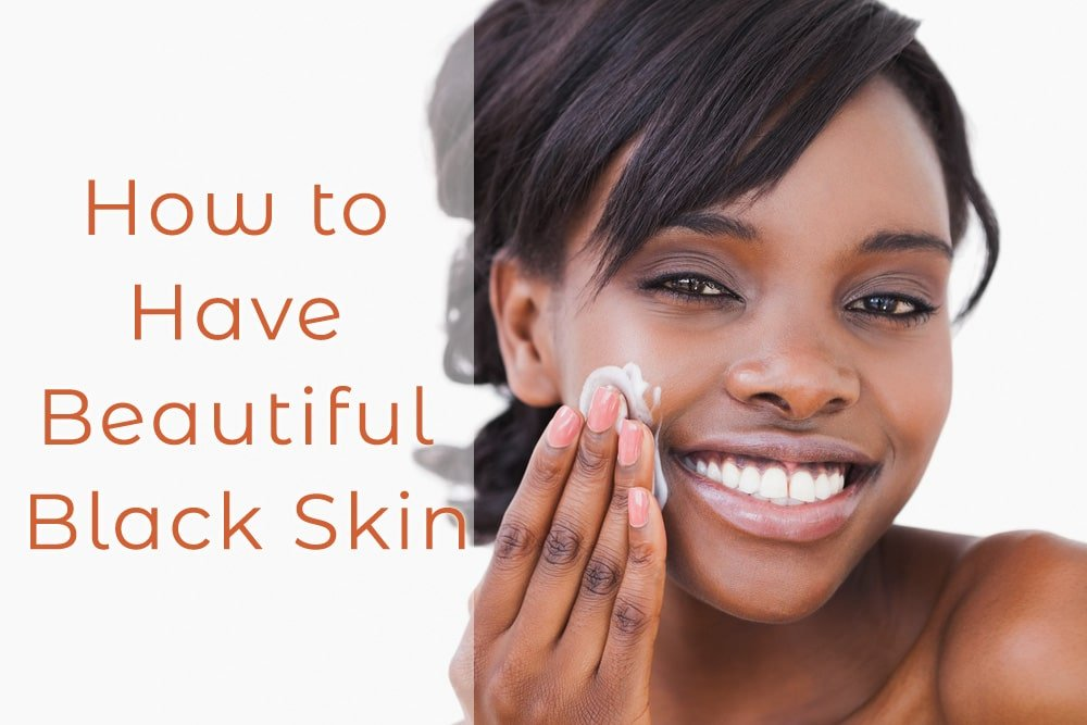 How to Have Beautiful Black Skin